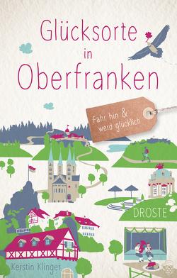 Glücksorte in Oberfranken von Klinger,  Kerstin