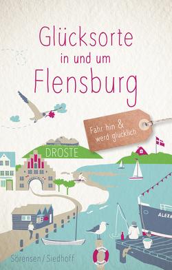 Glücksorte in und um Flensburg von Siedhoff,  Carola, Sörensen,  Sven