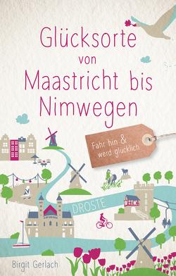 Glücksorte von Maastricht bis Nimwegen von Gerlach,  Birgit