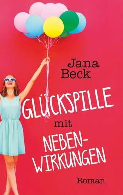 Glückspille mit Nebenwirkungen von Beck,  Jana