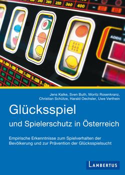 Glücksspiel und Spielerschutz in Österreich von Buth,  Sven, Kalke,  Jens, Oechsler,  Harald, Rosenkranz,  Moritz, Schütze,  Christian, Verthein,  Uwe
