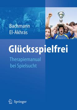 Glücksspielfrei – Ein Therapiemanual bei Spielsucht von Bachmann,  Meinolf, El-Akhras,  Andrada