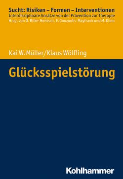 Glücksspielstörung von Bilke-Hentsch,  Oliver, Gouzoulis-Mayfrank,  Euphrosyne, Klein,  Michael, Müller,  Kai W., Wölfling,  Klaus