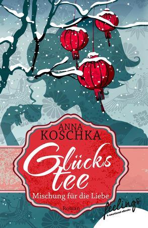 Glückstee – Mischung für die Liebe von Koschka,  Anna