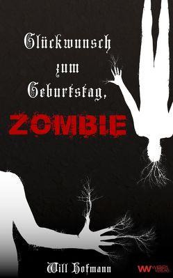 Glückwunsch zum Geburtstag, Zombie von Hofmann,  Will