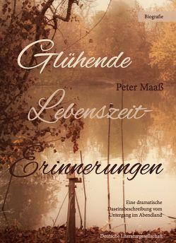 Glühende Lebenszeiterinnerungen von Maaß,  Peter