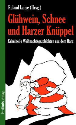 Glühwein, Schnee und Harzer Knüppel von Lange,  Roland