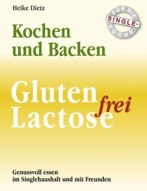 Gluten- und Lactosefrei Kochen und Backen für die Single-Küche von Dietz,  Heike