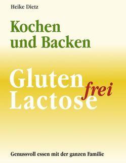 Gluten- und Lactosefrei Kochen und Backen von Dietz,  Heike