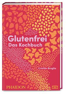 Glutenfrei – Das Kochbuch von Broglia,  Cristian