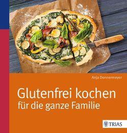 Glutenfrei kochen für die ganze Familie von Donnermeyer,  Anja
