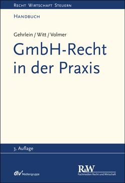 GmbH-Recht in der Praxis von Gehrlein,  Markus, Volmer,  Michael, Witt,  Carl-Heinz