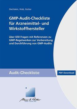 GMP-Audit-Checkliste für Arzneimittel- und Wirkstoffhersteller von Gotter,  Dr. Bernhard, Hiob,  Dr. Michael, Oechslein,  Dr. Christine