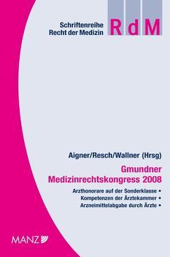 Gmundner Medizinrechtskongress 2008 von Aigner,  Gerhard, Resch,  Reinhard, Wallner,  Felix
