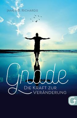 Gnade – die Kraft zur Veränderung von Lengauer,  Sonja, Pitsch,  Romedi & Irene, Richards,  James B
