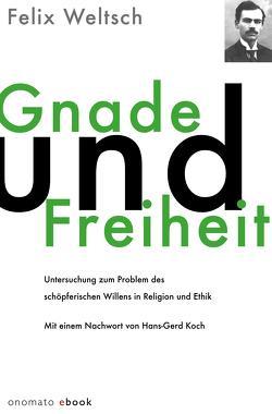 Gnade und Freiheit von Koch,  Hans Gerd, Weltsch,  Felix