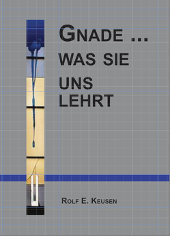 Gnade … was sie us lehrt von Keusen,  Rolf