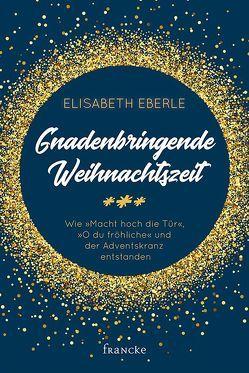 Gnadenbringende Weihnachtszeit von Eberle,  Elisabeth