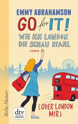 Go for It! Wie ich London die Schau stahl (oder London mir) von Abrahamson,  Emmy, Stohner,  Anu