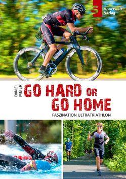 Go hard or go home – Faszination Ultratriathlon von Hadbawnik,  Iris, Meier,  Daniel