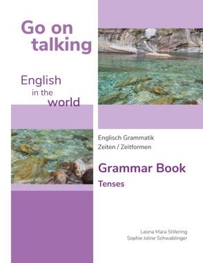 Go on talking English in the world – Englisch Grammatik – Zeiten / Zeitformen von Schwablinger,  Sophie Joline, Stillering,  Leona Mara