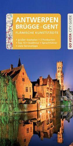 GO VISTA: Reiseführer Antwerpen · Brügge · Gent von Sparrer,  Petra