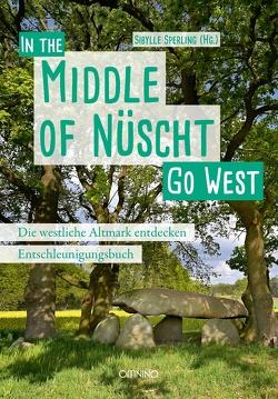 Go West – In the Middle of Nüscht. Die westliche Altmark entdecken von Sperling,  Sibylle