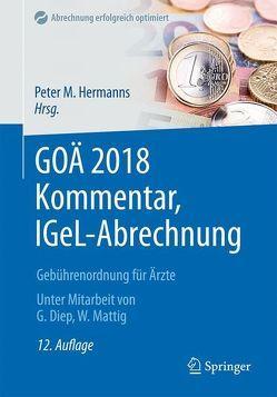 GOÄ 2018 Kommentar, IGeL-Abrechnung von Diep,  Godehard, Hermanns,  Peter M., Mattig,  Wolfgang