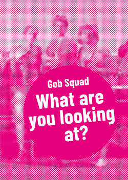 Gob Squad – What are you looking at? von Collins,  Phil, Quiñones,  Aenne, Squad,  Gob