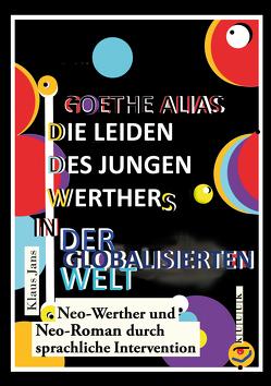 Goethe alias die Leiden des jungen Werthers in der globalisierten Welt von Jans,  Klaus