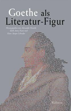 Goethe als Literatur-Figur von Honold,  Alexander, Kunz,  Edith Anna, Schrader,  Hans-Jürgen