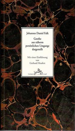 Goethe aus näherm persönlichen Umgange dargestellt. von Falk,  Johannes Daniel