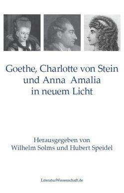 Goethe, Charlotte von Stein und Anna Amalia in neuem Licht von Solms,  Wilhelm, Speidel,  Hubert