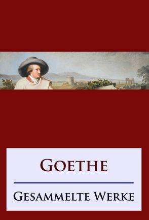 Goethe – Gesammelte Werke von Goethe,  Johann Wolfgang von