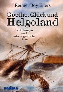 Goethe, Glück und Helgoland von Eilers,  Reimer Boy