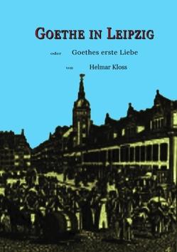 Goethe in Leipzig von Kloss,  Helmar