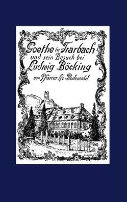 Goethe in Trarbach und sein Besuch bei Ludwig Böcking von Justen,  Christian, Rodewald,  Heinrich