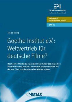 Goethe-Institut e.V.: Weltvertrieb für deutsche Filme ? von Keil,  Klaus, Mosig,  Tobias