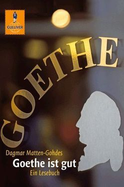 Goethe ist gut von Bartholl,  Max, Marcks,  Marie, Matten-Gohdes,  Dagmar