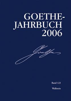 Goethe-Jahrbuch 123, 2006 von Frick,  Werner, Golz,  Jochen, Zehm,  Edith