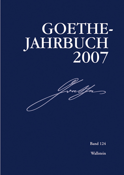 Goethe-Jahrbuch 124, 2007 von Frick,  Werner, Golz,  Jochen, Oberhauser,  Petra, Zehm,  Edith