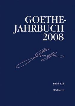 Goethe-Jahrbuch 125, 2008 von Frick,  Werner, Golz,  Jochen, Oberhauser,  Petra, Zehm,  Edith