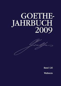Goethe-Jahrbuch 126, 2009 von Frick,  Werner, Golz,  Jochen, Meier,  Albert, Zehm,  Edith