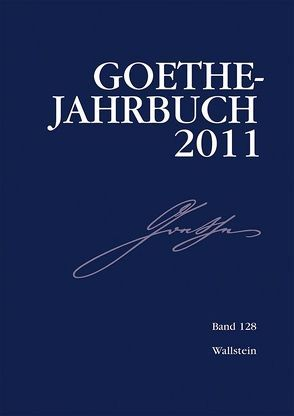 Goethe-Jahrbuch 128, 2011 von Golz,  Jochen, Meier,  Albert, Zehm,  Edith