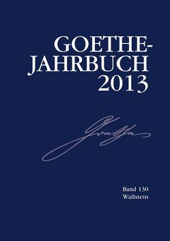 Goethe-Jahrbuch 130, 2013 von Golz,  Jochen, Meier,  Albert, Zehm,  Edith