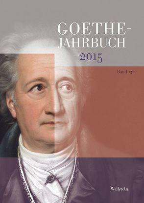 Goethe-Jahrbuch 132, 2015 von Golz,  Jochen, Zehm,  Edith
