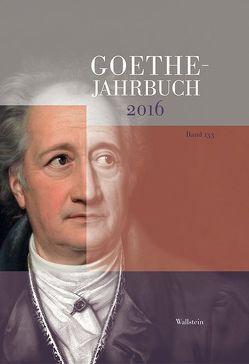 Goethe-Jahrbuch 133, 2016 von Golz,  Jochen, von Ammon,  Frieder, Zehm,  Edith