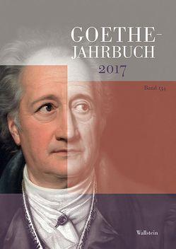 Goethe-Jahrbuch 134, 2017 von Golz,  Jochen, von Ammon,  Frieder, Zehm,  Edith