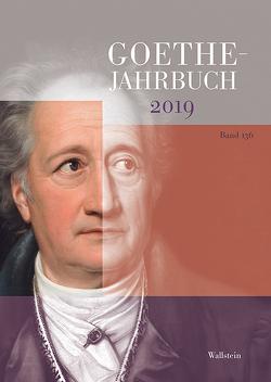 Goethe-Jahrbuch 136, 2019 von Ammon,  Frieder von, Golz,  Jochen, Matuschek,  Stefan, Zehm,  Edith