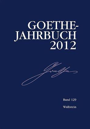 Goethe-Jahrbuch 2012 von Golz,  Jochen, Meier,  Albert, Zehm,  Edit
